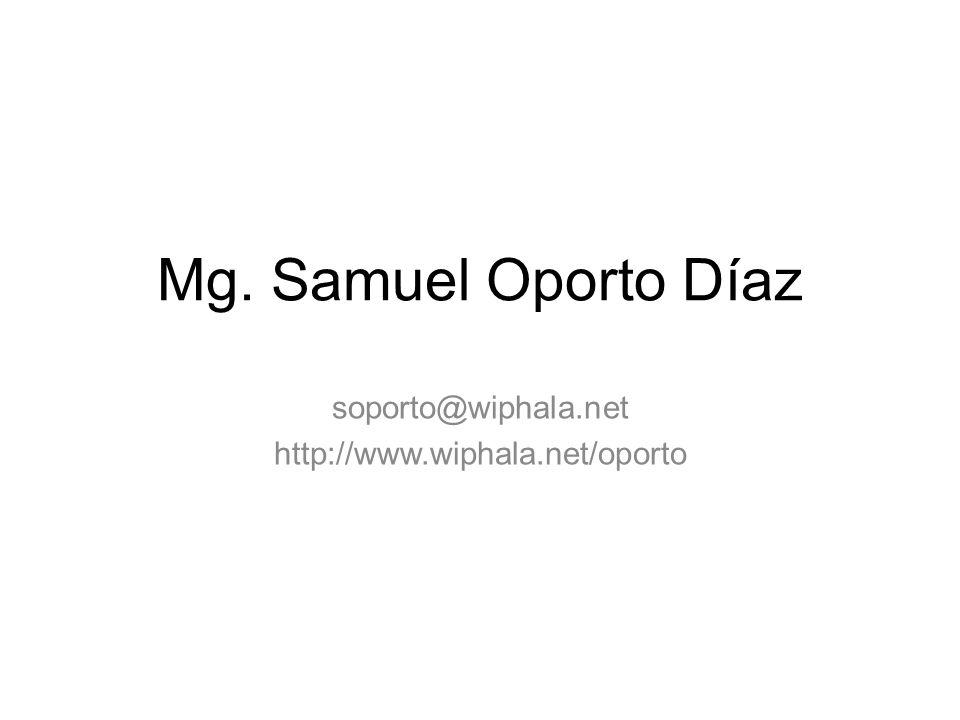 Mg. Samuel Oporto Díaz soporto@wiphala.net http://www.wiphala.net/oporto