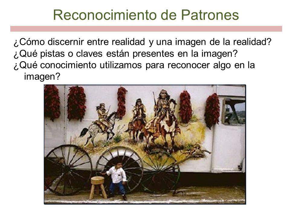 Reconocimiento de Patrones ¿Cómo discernir entre realidad y una imagen de la realidad? ¿Qué pistas o claves están presentes en la imagen? ¿Qué conocim