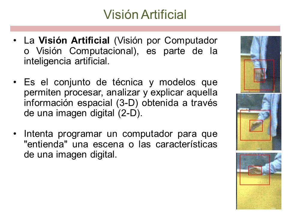 Visión Artificial La Visión Artificial (Visión por Computador o Visión Computacional), es parte de la inteligencia artificial. Es el conjunto de técni