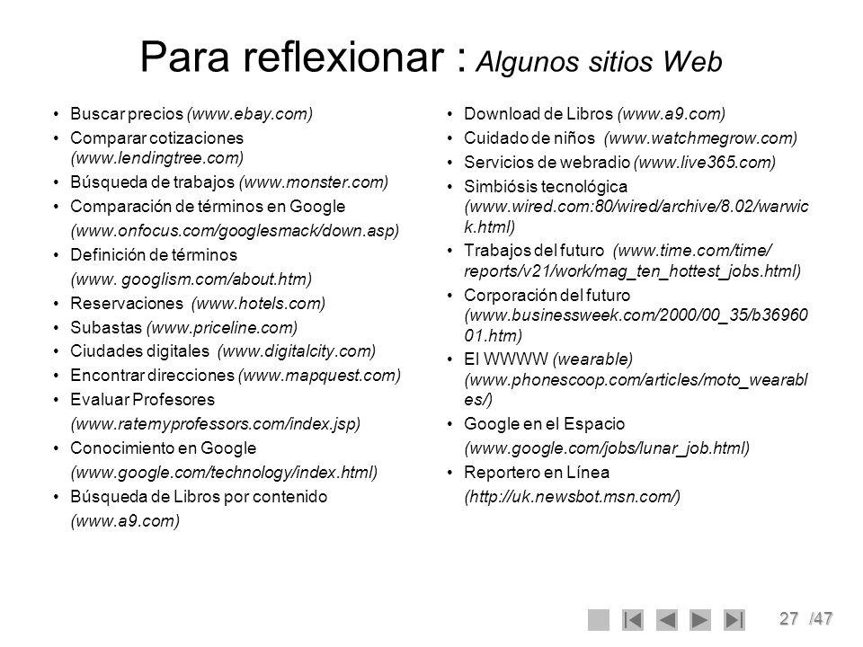 27/47 Para reflexionar : Algunos sitios Web Buscar precios (www.ebay.com) Comparar cotizaciones (www.lendingtree.com) Búsqueda de trabajos (www.monste