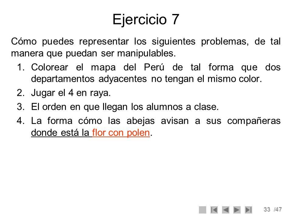 33/47 Ejercicio 7 Cómo puedes representar los siguientes problemas, de tal manera que puedan ser manipulables. 1.Colorear el mapa del Perú de tal form