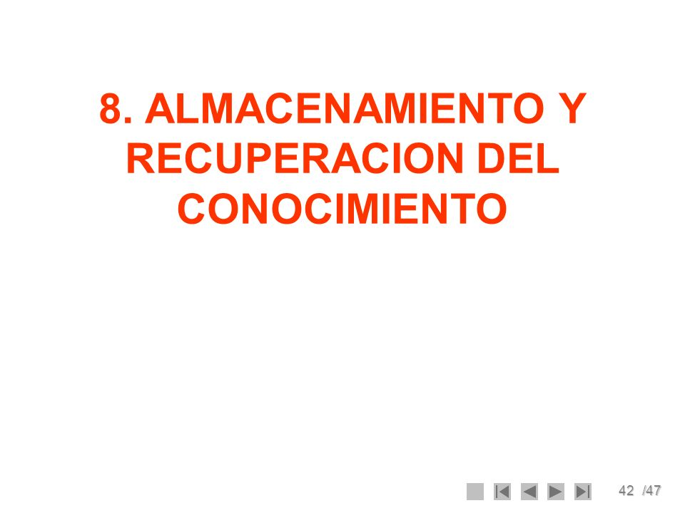 42/47 8. ALMACENAMIENTO Y RECUPERACION DEL CONOCIMIENTO