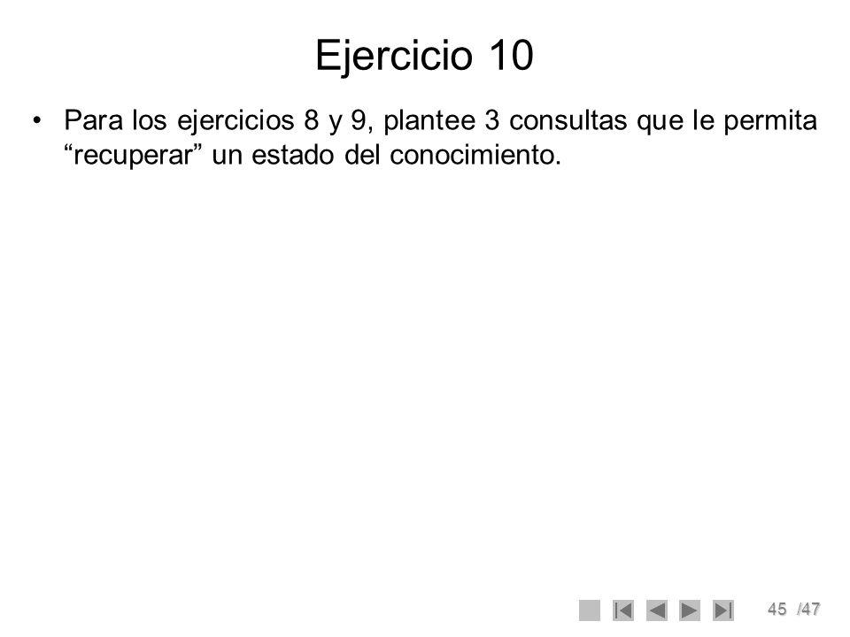 45/47 Ejercicio 10 Para los ejercicios 8 y 9, plantee 3 consultas que le permita recuperar un estado del conocimiento.