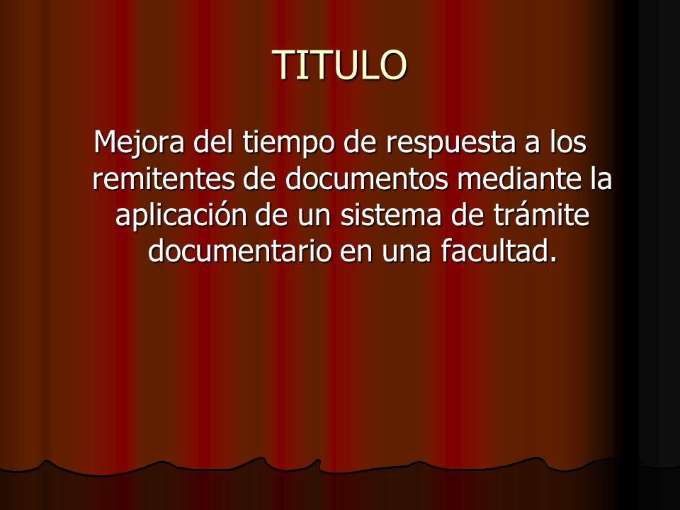 TITULO Mejora del tiempo de respuesta a los remitentes de documentos mediante la aplicación de un sistema de trámite documentario en una facultad.