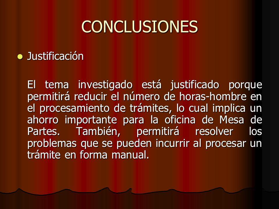 CONCLUSIONES Justificación Justificación El tema investigado está justificado porque permitirá reducir el número de horas-hombre en el procesamiento d