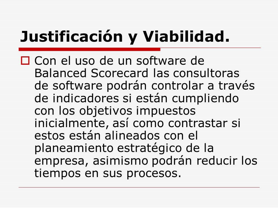 Justificación y Viabilidad. Con el uso de un software de Balanced Scorecard las consultoras de software podrán controlar a través de indicadores si es