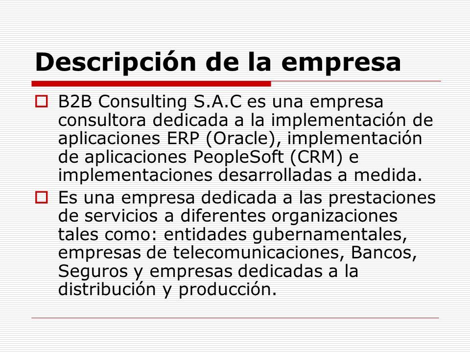 Descripción de la empresa B2B Consulting S.A.C es una empresa consultora dedicada a la implementación de aplicaciones ERP (Oracle), implementación de