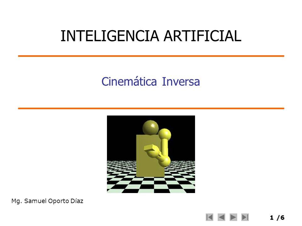 1/6 Mg. Samuel Oporto Díaz Cinemática Inversa INTELIGENCIA ARTIFICIAL