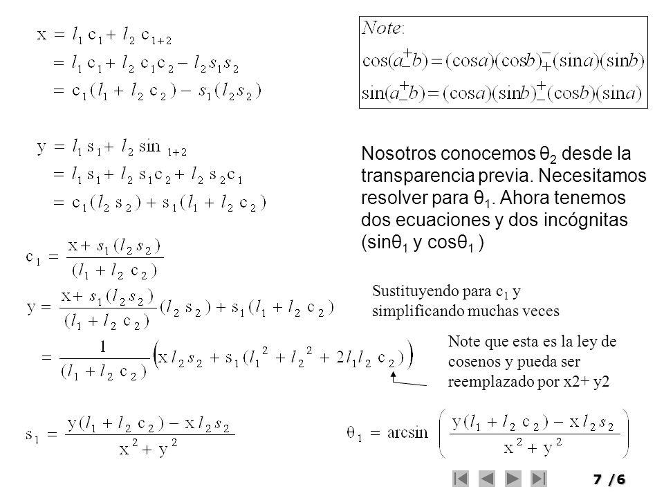 7/6 Nosotros conocemos θ 2 desde la transparencia previa. Necesitamos resolver para θ 1. Ahora tenemos dos ecuaciones y dos incógnitas (sinθ 1 y cosθ