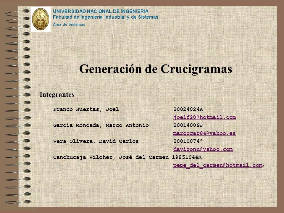 UNIVERSIDAD NACIONAL DE INGENIERÍA Facultad de Ingeniería Industrial y de Sistemas Área de Sistemas Generación de Crucigramas Franco Huertas, Joel 200