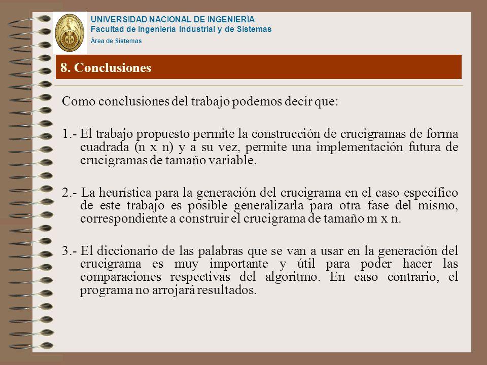 UNIVERSIDAD NACIONAL DE INGENIERÍA Facultad de Ingeniería Industrial y de Sistemas Área de Sistemas 8. Conclusiones Como conclusiones del trabajo pode
