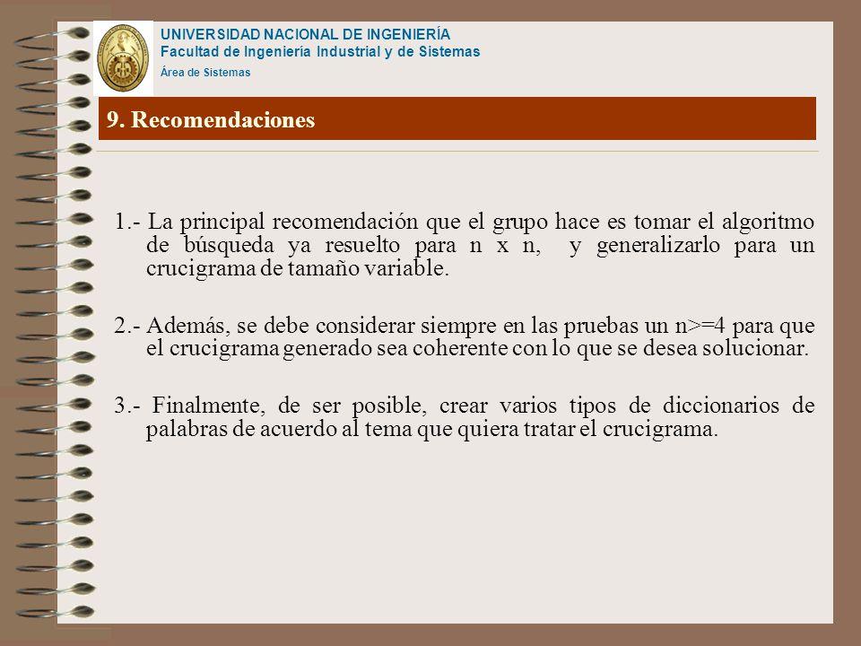 UNIVERSIDAD NACIONAL DE INGENIERÍA Facultad de Ingeniería Industrial y de Sistemas Área de Sistemas 9. Recomendaciones 1.- La principal recomendación