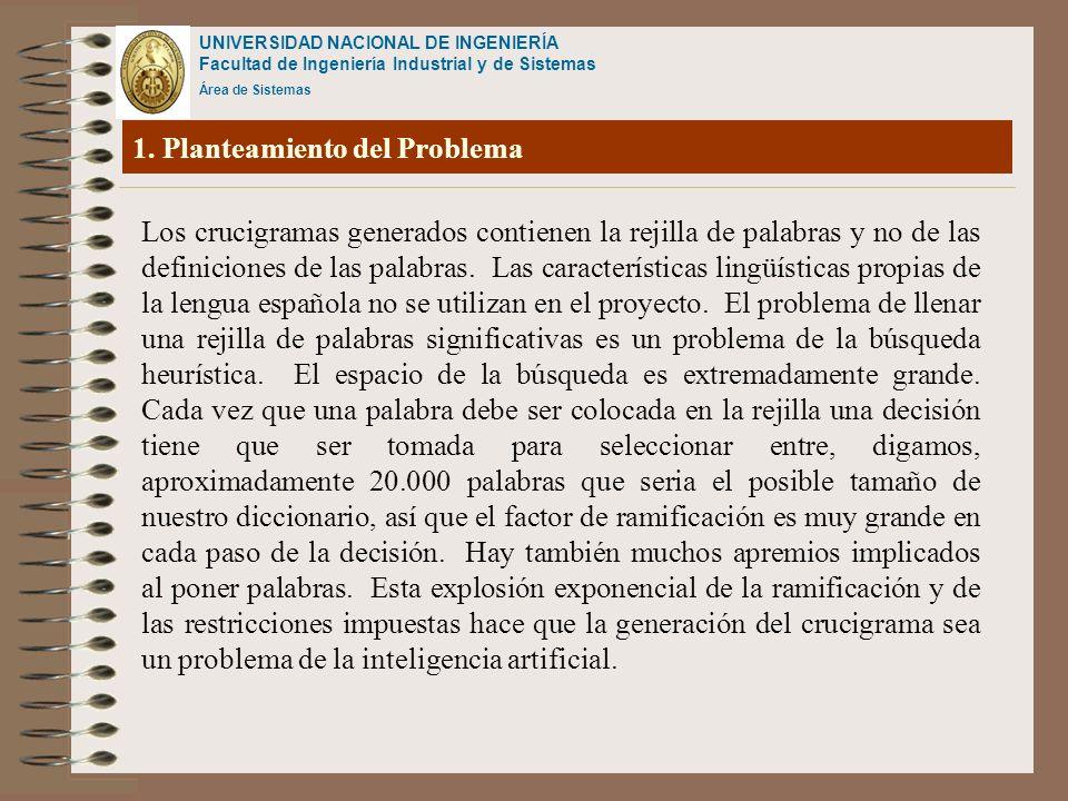 UNIVERSIDAD NACIONAL DE INGENIERÍA Facultad de Ingeniería Industrial y de Sistemas Área de Sistemas 1. Planteamiento del Problema Los crucigramas gene