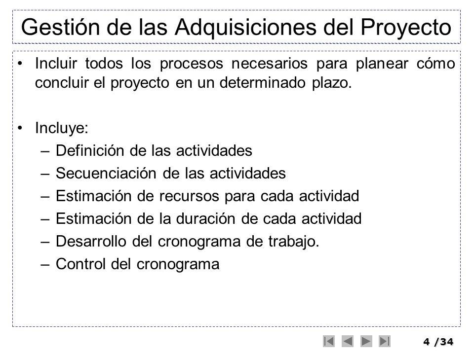 4/34 Gestión de las Adquisiciones del Proyecto Incluir todos los procesos necesarios para planear cómo concluir el proyecto en un determinado plazo. I