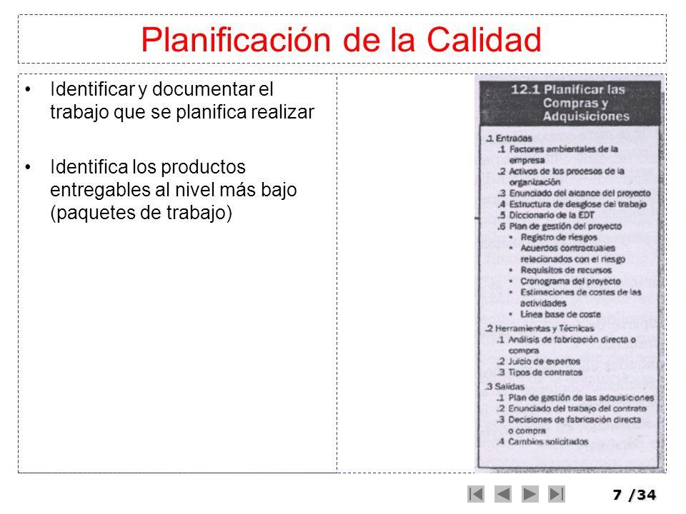 7/34 Planificación de la Calidad Identificar y documentar el trabajo que se planifica realizar Identifica los productos entregables al nivel más bajo
