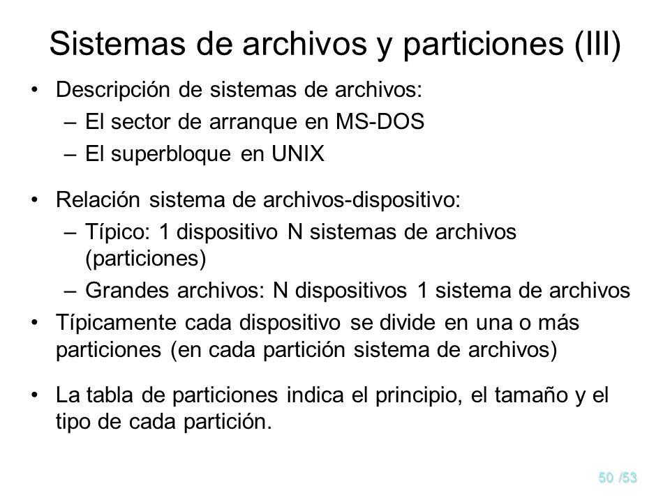 49/53 Sistemas de archivos y particiones (II) Sistema de archivos: conjunto coherente de metainformación y datos. Ejemplos de Sistemas de archivos:
