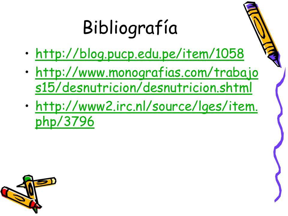 Bibliografía http://blog.pucp.edu.pe/item/1058 http://www.monografias.com/trabajo s15/desnutricion/desnutricion.shtmlhttp://www.monografias.com/trabaj