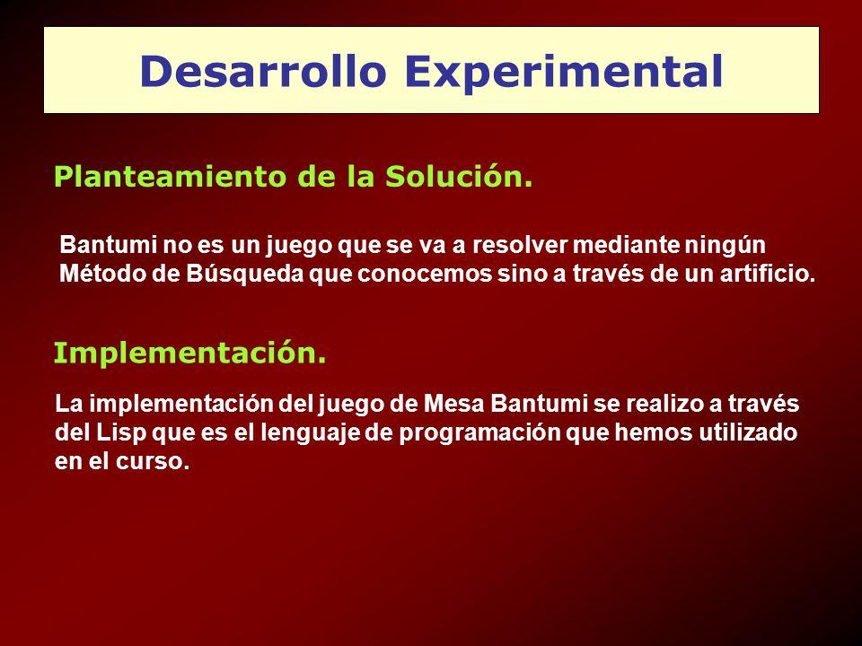 Desarrollo Experimental Planteamiento de la Solución. Bantumi no es un juego que se va a resolver mediante ningún Método de Búsqueda que conocemos sin