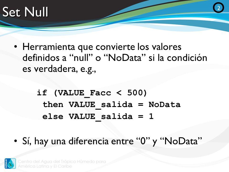 Set Null Herramienta que convierte los valores definidos a null o NoData si la condición es verdadera, e.g., if (VALUE_Facc < 500) then VALUE_salida =