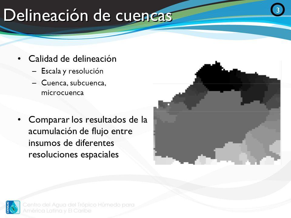 Delineación de cuencas Calidad de delineación –Escala y resolución –Cuenca, subcuenca, microcuenca Comparar los resultados de la acumulación de flujo