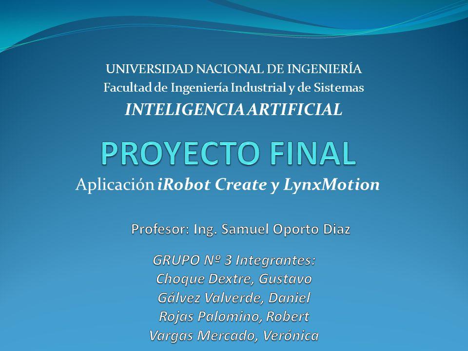 Aplicación iRobot Create y LynxMotion UNIVERSIDAD NACIONAL DE INGENIERÍA Facultad de Ingeniería Industrial y de Sistemas INTELIGENCIA ARTIFICIAL