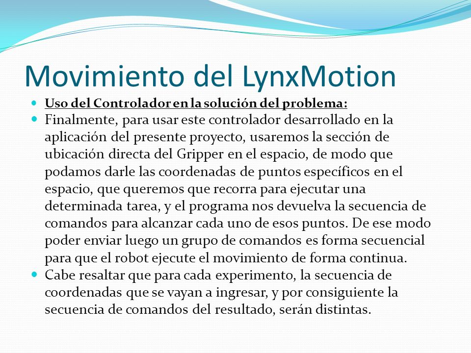 Movimiento del LynxMotion Uso del Controlador en la solución del problema: Finalmente, para usar este controlador desarrollado en la aplicación del pr