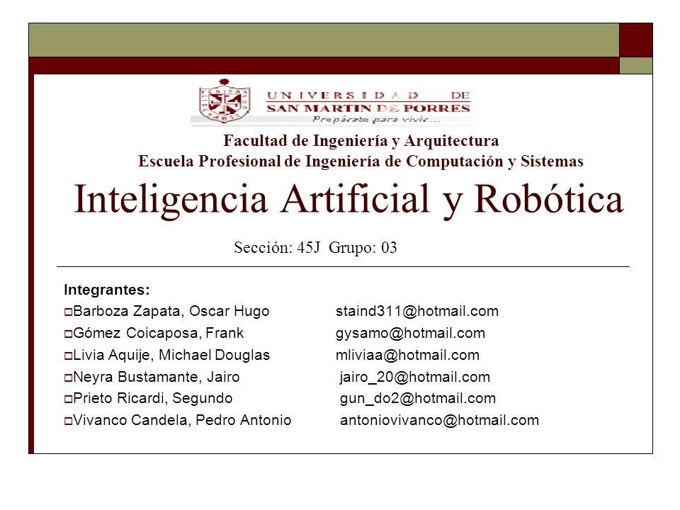 Inteligencia Artificial y Robótica Integrantes: Barboza Zapata, Oscar Hugostaind311@hotmail.com Gómez Coicaposa, Frankgysamo@hotmail.com Livia Aquije,