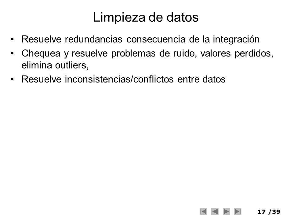 17/39 Limpieza de datos Resuelve redundancias consecuencia de la integración Chequea y resuelve problemas de ruido, valores perdidos, elimina outliers