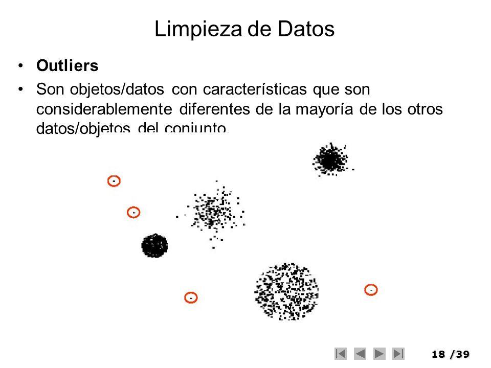 18/39 Limpieza de Datos Outliers Son objetos/datos con características que son considerablemente diferentes de la mayoría de los otros datos/objetos d