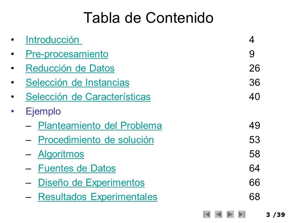 3/39 Tabla de Contenido Introducción 4Introducción Pre-procesamiento9Pre-procesamiento Reducción de Datos26Reducción de Datos Selección de Instancias3