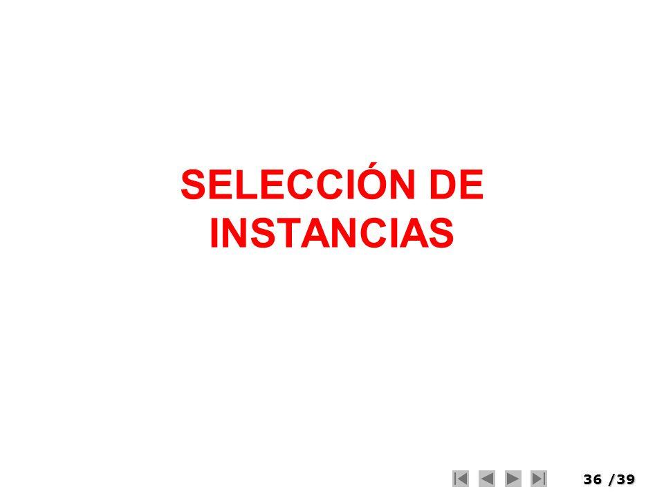 36/39 SELECCIÓN DE INSTANCIAS