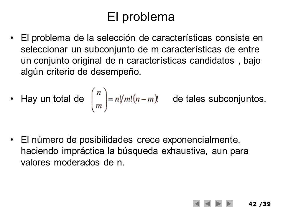 42/39 El problema El problema de la selección de características consiste en seleccionar un subconjunto de m características de entre un conjunto orig