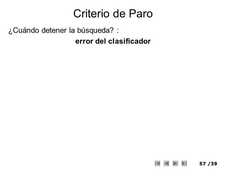 57/39 Criterio de Paro ¿Cuándo detener la búsqueda? : error del clasificador