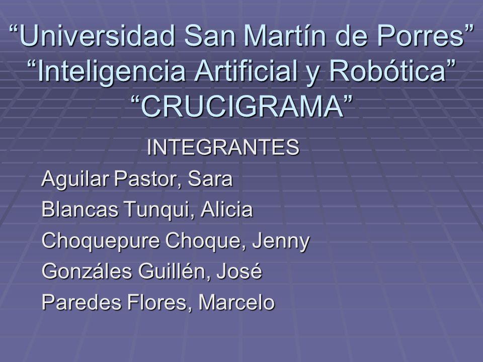 Universidad San Martín de Porres Inteligencia Artificial y RobóticaCRUCIGRAMA INTEGRANTES Aguilar Pastor, Sara Blancas Tunqui, Alicia Choquepure Choqu