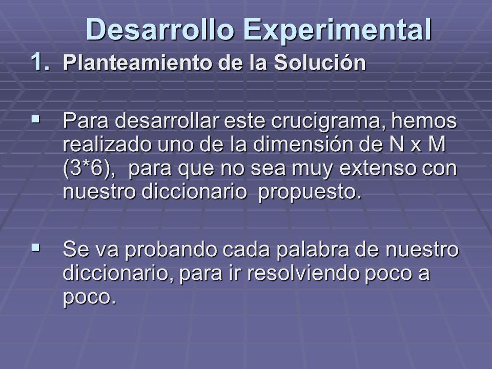 Desarrollo Experimental Desarrollo Experimental 1. Planteamiento de la Solución Para desarrollar este crucigrama, hemos realizado uno de la dimensión