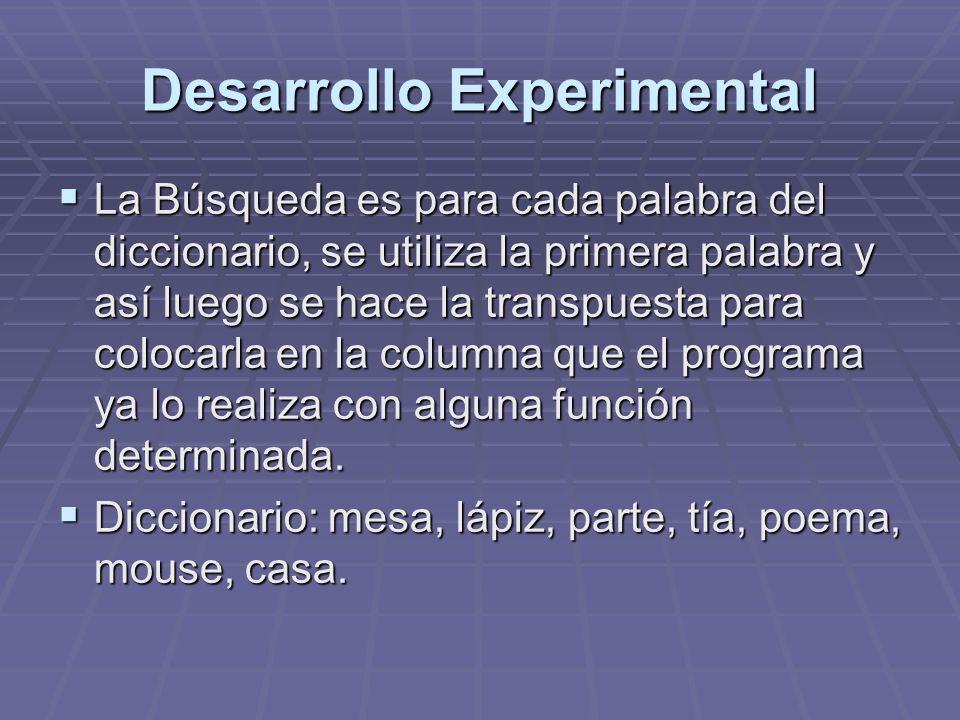 Desarrollo Experimental La Búsqueda es para cada palabra del diccionario, se utiliza la primera palabra y así luego se hace la transpuesta para coloca