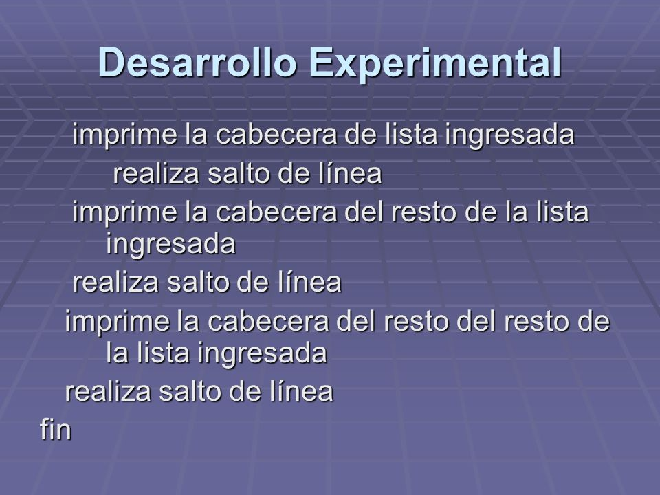Desarrollo Experimental imprime la cabecera de lista ingresada imprime la cabecera de lista ingresada realiza salto de línea realiza salto de línea im