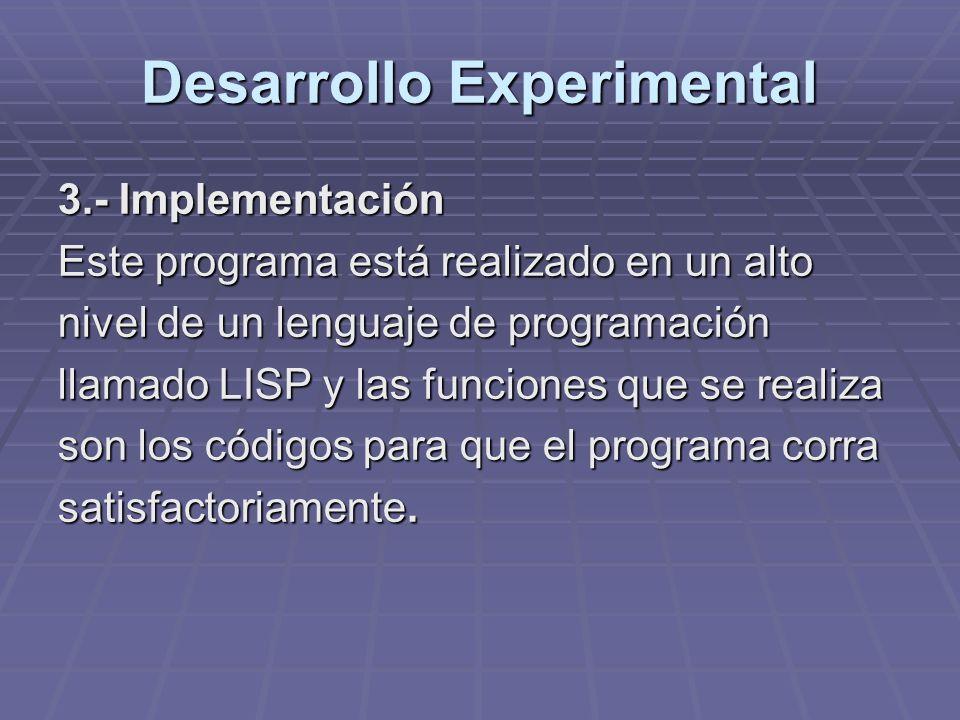 Desarrollo Experimental 3.- Implementación Este programa está realizado en un alto nivel de un lenguaje de programación llamado LISP y las funciones q