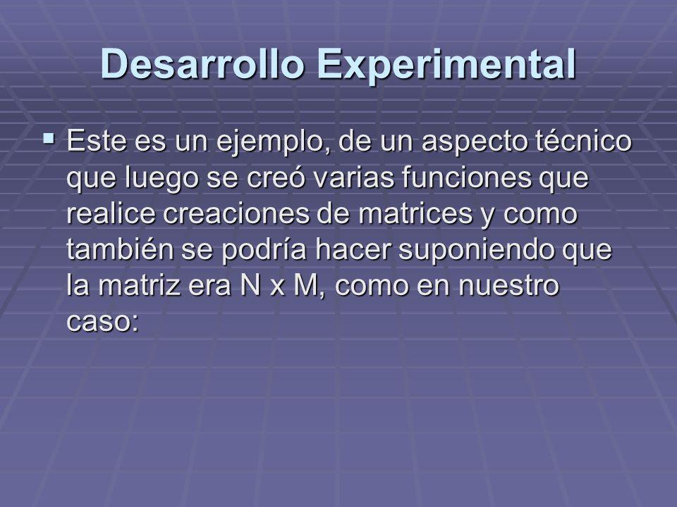 Desarrollo Experimental Este es un ejemplo, de un aspecto técnico que luego se creó varias funciones que realice creaciones de matrices y como también