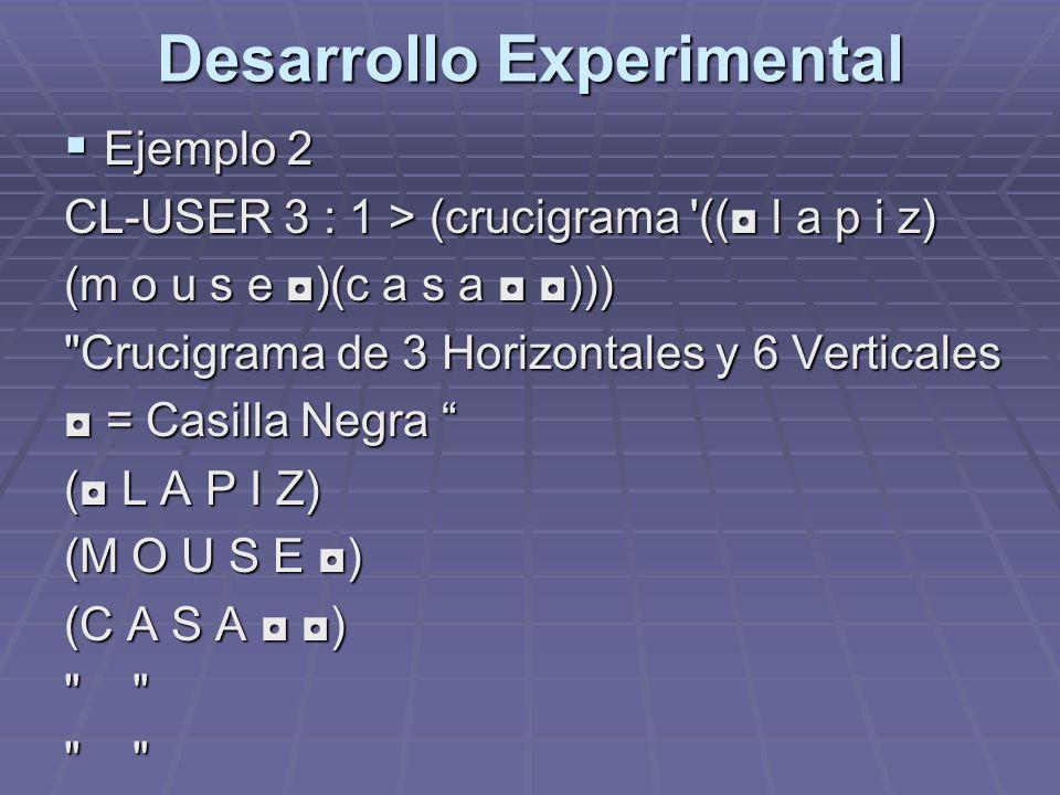 Desarrollo Experimental Ejemplo 2 Ejemplo 2 CL-USER 3 : 1 > (crucigrama '(( l a p i z) (m o u s e )(c a s a )))