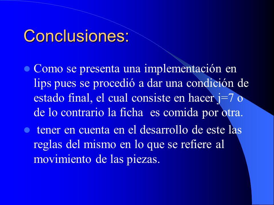 Conclusiones: Como se presenta una implementación en lips pues se procedió a dar una condición de estado final, el cual consiste en hacer j=7 o de lo