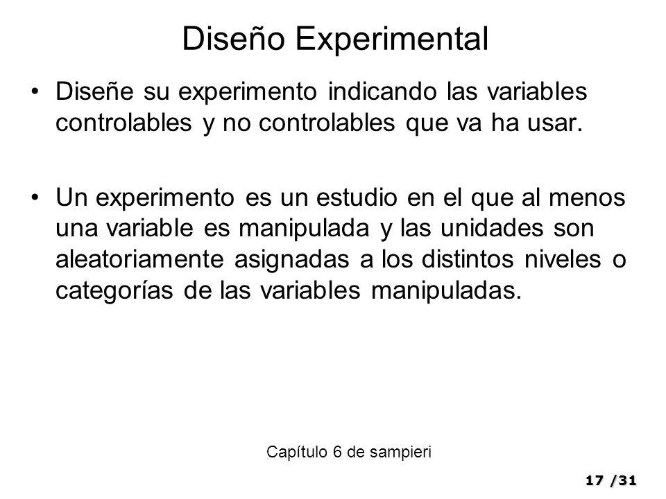 17/31 Diseño Experimental Diseñe su experimento indicando las variables controlables y no controlables que va ha usar.