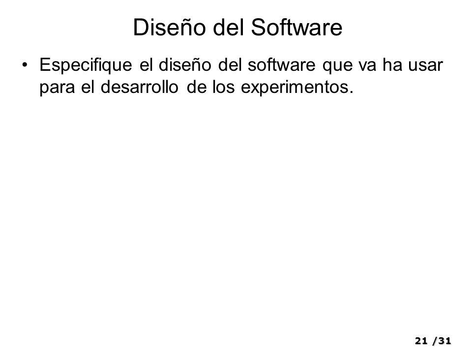 21/31 Diseño del Software Especifique el diseño del software que va ha usar para el desarrollo de los experimentos.