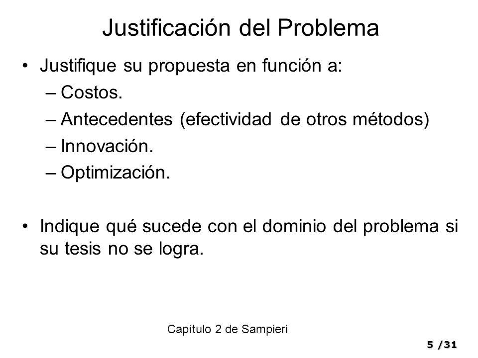 5/31 Justificación del Problema Justifique su propuesta en función a: –Costos.