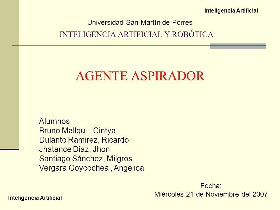 Inteligencia Artificial Universidad San Martín de Porres AGENTE ASPIRADOR Alumnos Bruno Mallqui, Cintya Dulanto Ramirez, Ricardo Jhatance Diaz, Jhon S