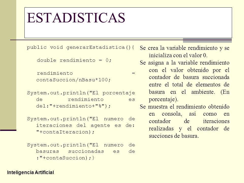 Inteligencia Artificial ESTADISTICAS public void generarEstadistica(){ double rendimiento = 0; rendimiento = contaSuccion/nBasu*100; System.out.printl