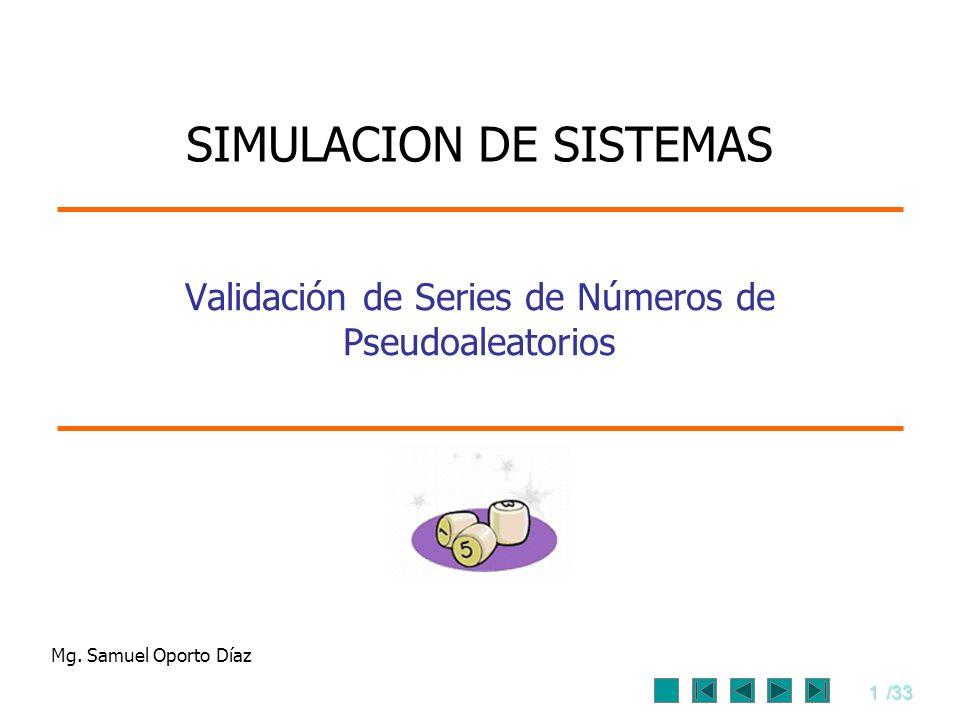1/33 Validación de Series de Números de Pseudoaleatorios Mg. Samuel Oporto Díaz SIMULACION DE SISTEMAS