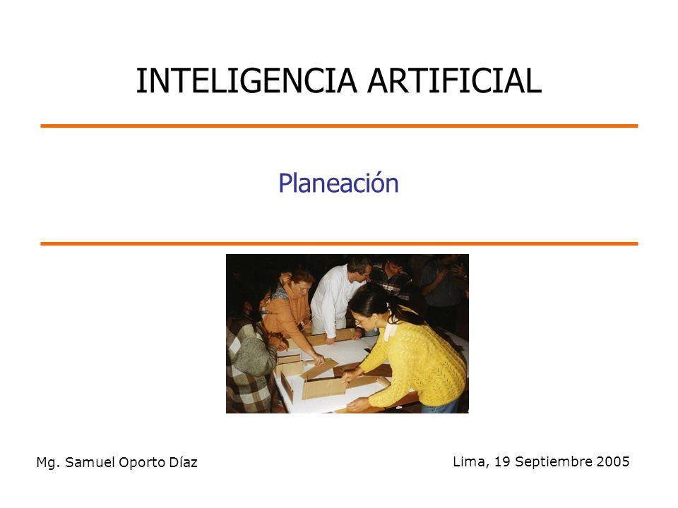 Mg. Samuel Oporto Díaz Lima, 19 Septiembre 2005 Planeación INTELIGENCIA ARTIFICIAL