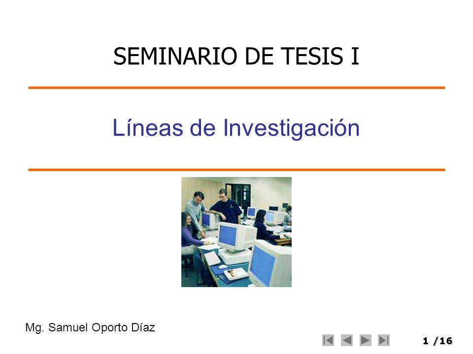 1/16 Líneas de Investigación Mg. Samuel Oporto Díaz SEMINARIO DE TESIS I