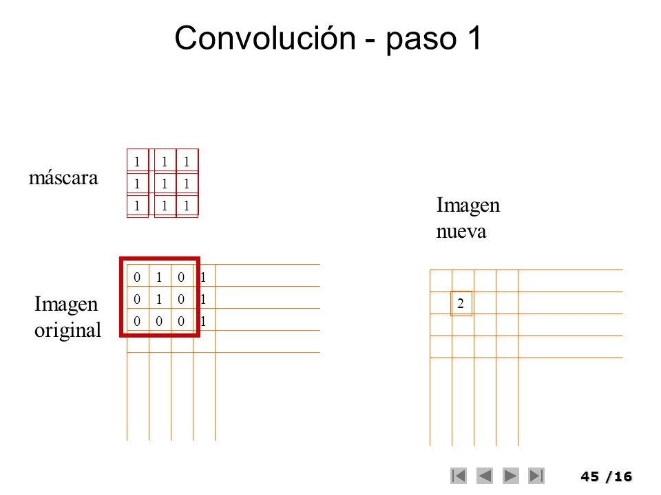 45/16 Convolución - paso 1 111 111 111 máscara Imagen original 01 1 0 00 0001 1 1 Imagen nueva 2